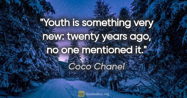 "Coco Chanel Zitat: ""Youth is something very new: twenty years ago, no one..."""