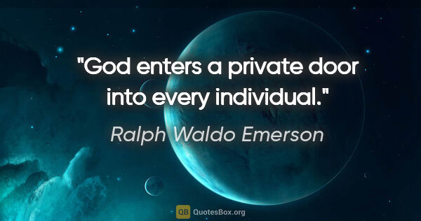 "Ralph Waldo Emerson Zitat: ""God enters a private door into every individual."""