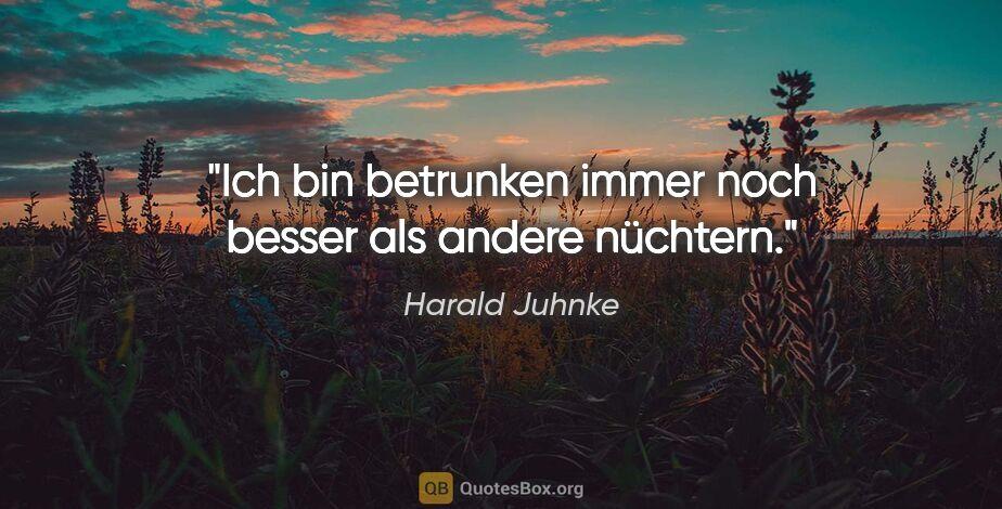 """Harald Juhnke Zitat: """"Ich bin betrunken immer noch besser als andere nüchtern."""""""