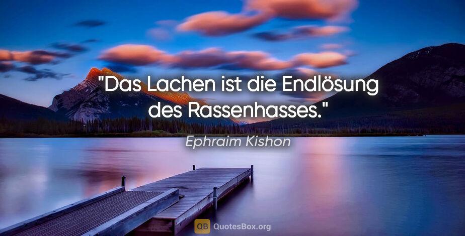 """Ephraim Kishon Zitat: """"Das Lachen ist die Endlösung des Rassenhasses."""""""