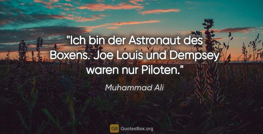 """Muhammad Ali Zitat: """"Ich bin der Astronaut des Boxens. Joe Louis und Dempsey waren..."""""""
