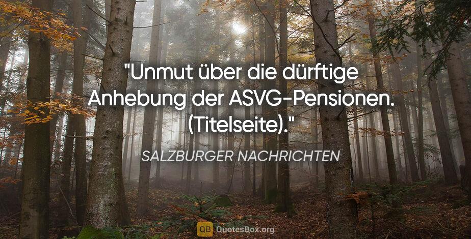 """SALZBURGER NACHRICHTEN Zitat: """"Unmut über die dürftige Anhebung der ASVG-Pensionen...."""""""