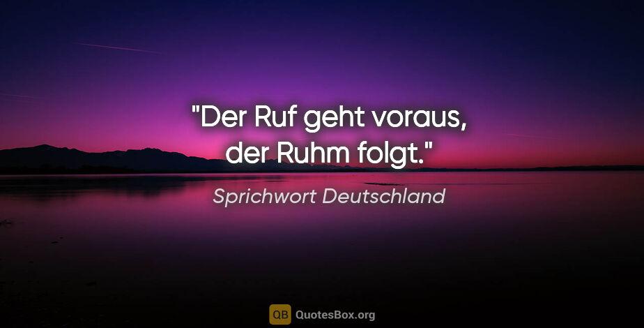 """Sprichwort Deutschland Zitat: """"Der Ruf geht voraus, der Ruhm folgt."""""""