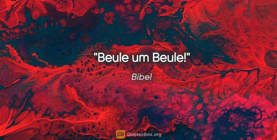 """Bibel Zitat: """"Beule um Beule!"""""""