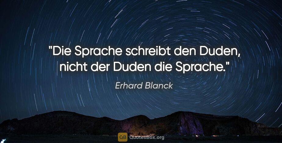 """Erhard Blanck Zitat: """"Die Sprache schreibt den Duden, nicht der Duden die Sprache."""""""