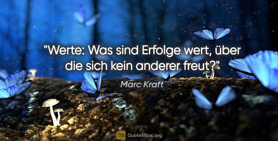 """Marc Kraft Zitat: """"Werte: Was sind Erfolge wert, über die sich kein anderer freut?"""""""