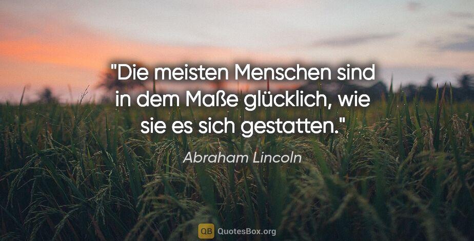 """Abraham Lincoln Zitat: """"Die meisten Menschen sind in dem Maße glücklich, wie sie es..."""""""