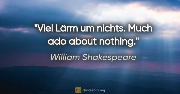 "William Shakespeare Zitat: ""Viel Lärm um nichts. Much ado about nothing."""